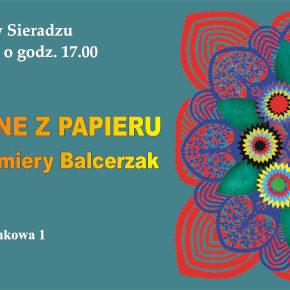WYCZAROWANE Z PAPIERU - twórczość Kazimiery Balcerzak